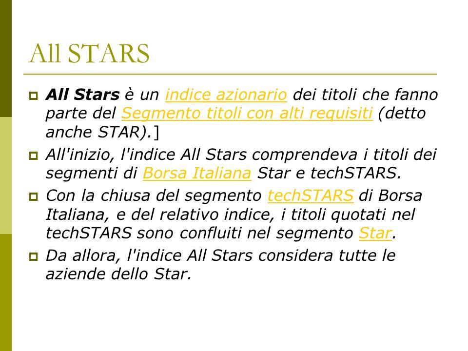 All STARS All Stars è un indice azionario dei titoli che fanno parte del Segmento titoli con alti requisiti (detto anche STAR).]